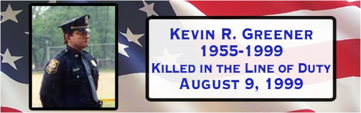 Kevin R Greener 1955 to 1999 Killed in the Line of Duity August 9, 1999