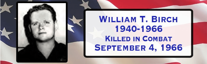 William T. Birch 1940 to 1966 Killed in Combat September 4, 1966